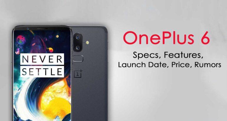 OnePlus 6 Update – Date, Price, Camera, Battery, Screen ...